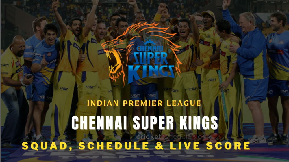 CSK Team, Squads, Schedule and Wiki